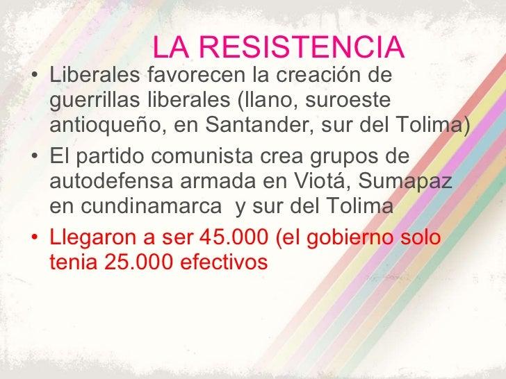 LA RESISTENCIA <ul><li>Liberales favorecen la creación de guerrillas liberales (llano, suroeste antioqueño, en Santander, ...