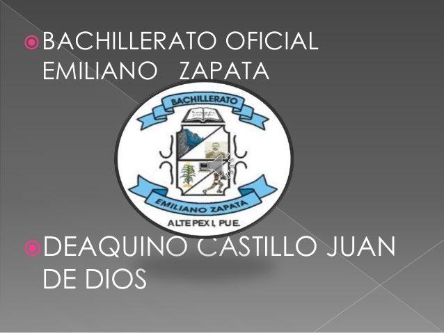 BACHILLERATO OFICIAL EMILIANO ZAPATA DEAQUINO CASTILLO JUAN DE DIOS