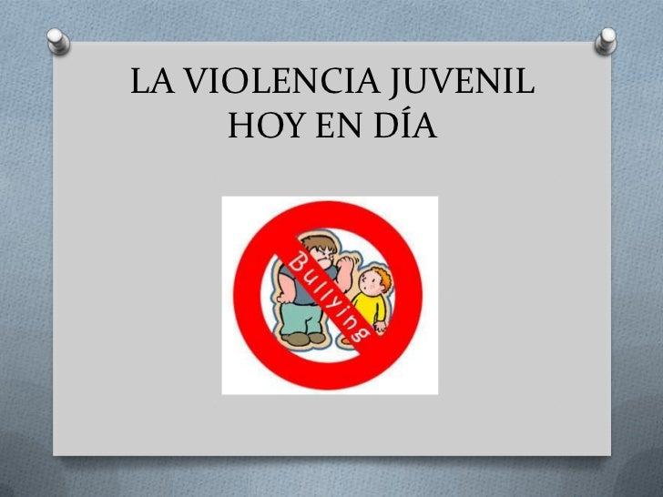 LA VIOLENCIA JUVENIL     HOY EN DÍA