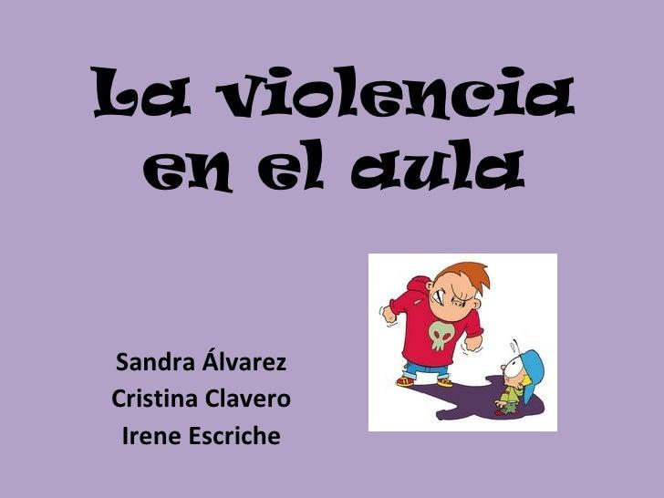 La violencia en el aulaSandra ÁlvarezCristina Clavero Irene Escriche