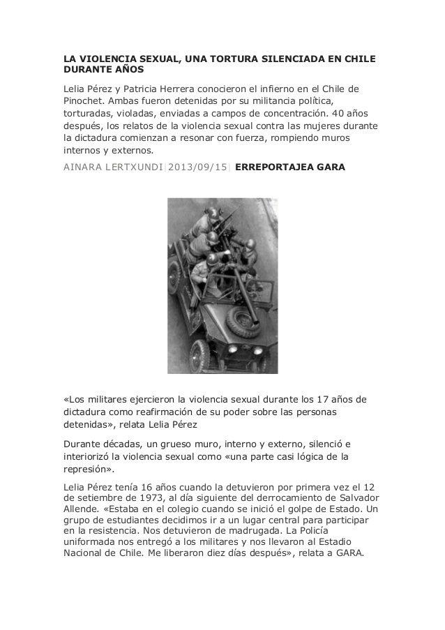 LA VIOLENCIA SEXUAL, UNA TORTURA SILENCIADA EN CHILE DURANTE AÑOS Lelia Pérez y Patricia Herrera conocieron el infierno en...