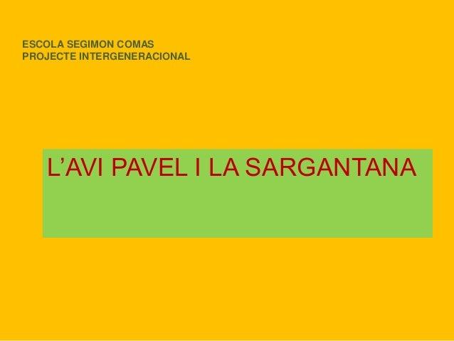 ESCOLA SEGIMON COMAS PROJECTE INTERGENERACIONAL L'AVI PAVEL I LA SARGANTANA