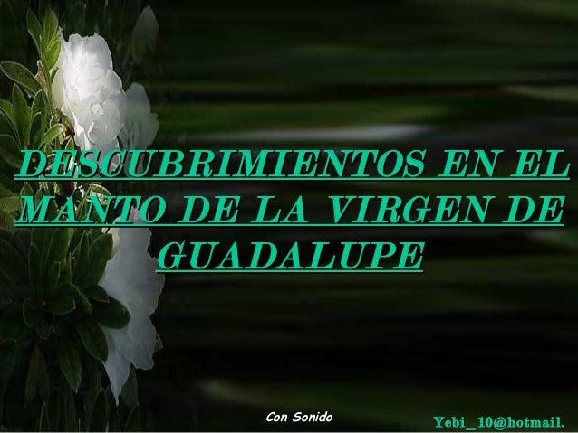 DESCUBRIMIENTOS EN ELDESCUBRIMIENTOS EN EL MANTO DE LA VIRGEN DEMANTO DE LA VIRGEN DE GUADALUPEGUADALUPE Con SonidoCon Son...