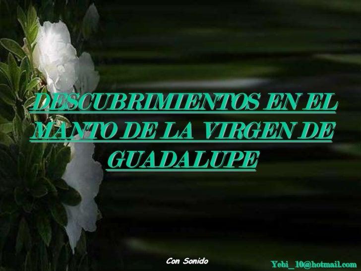 DESCUBRIMIENTOS EN ELMANTO DE LA VIRGEN DE     GUADALUPE         Con Sonido   Yebi_10@hotmail.com