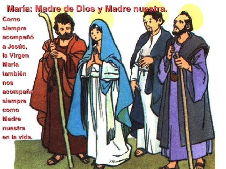 María: Madre de Dios y Madre nuestra.Comosiempreacompañóa Jesús,la VirgenMaríatambiénnosacompañasiemprecomoMadrenuestraen ...