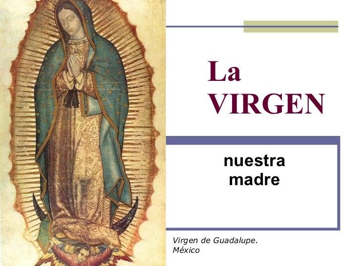 La VIRGEN nuestra madre Virgen de Guadalupe. México