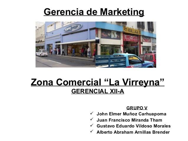 """Gerencia de MarketingZona Comercial """"La Virreyna""""        GERENCIAL XII-A                              GRUPO V             ..."""