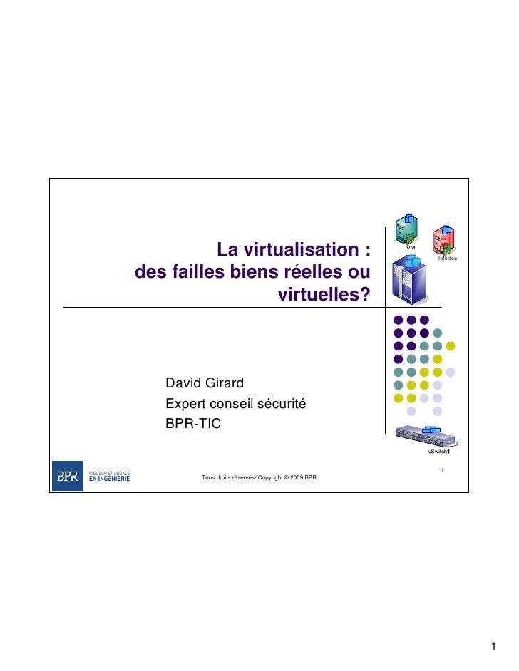 La virtualisation :                        Infectée   des failles biens réelles ou                  virtuelles?       Davi...