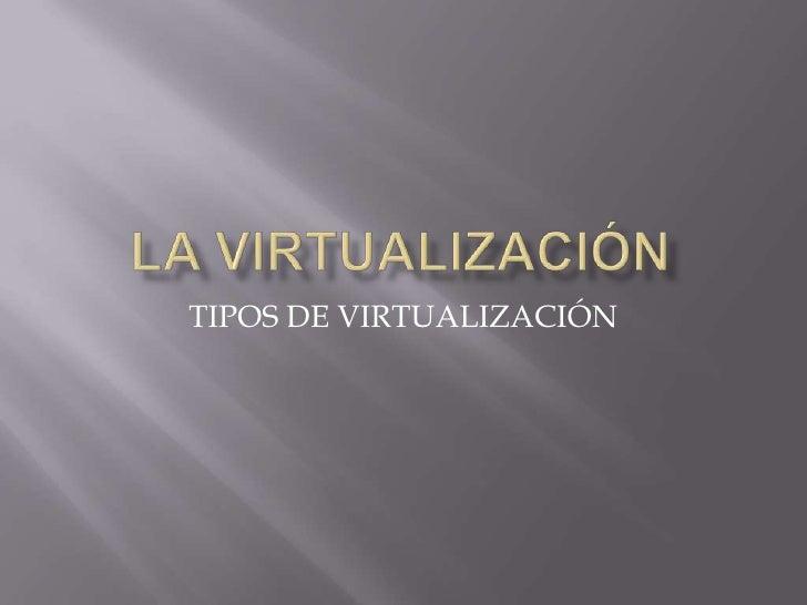 TIPOS DE VIRTUALIZACIÓN