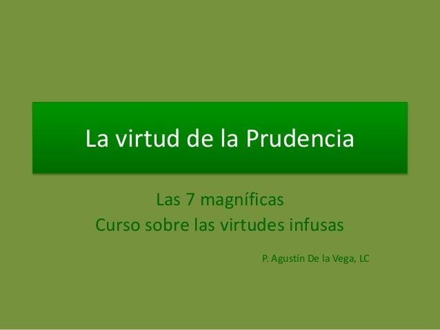 La virtud de la Prudencia Las 7 magníficas Curso sobre las virtudes infusas P. Agustín De la Vega, LC
