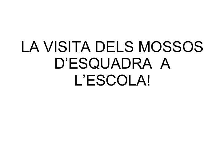 LA VISITA DELS MOSSOS D'ESQUADRA  A L'ESCOLA!