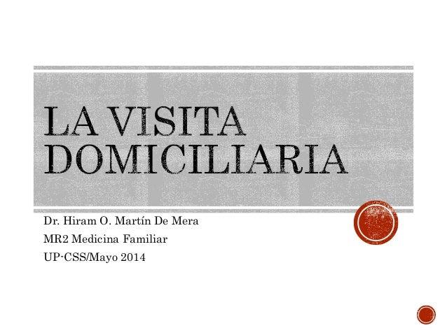 Dr. Hiram O. Martín De Mera MR2 Medicina Familiar UP-CSS/Mayo 2014