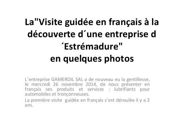 """La""""Visite guidée en français à la  découverte d´une entreprise d  ´Estrémadure""""  en quelques photos  L´entreprise GAMEROIL..."""
