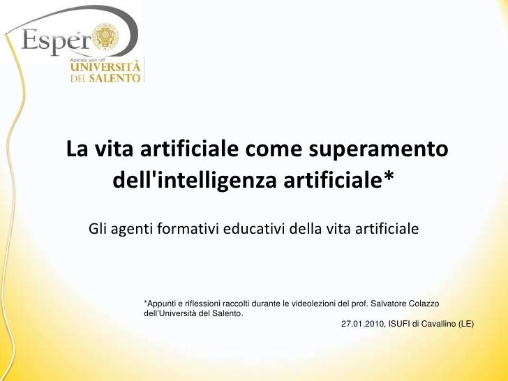 La vita artificiale come superamento dell'intelligenza artificiale*  Gli agenti formativi educativi della vita artificia...