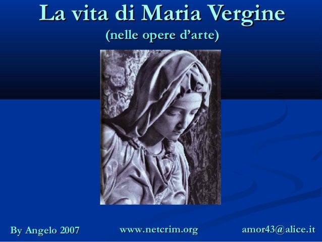 La vita di Maria Vergine                 (nelle opere d'arte)By Angelo 2007     www.netcrim.org      amor43@alice.it