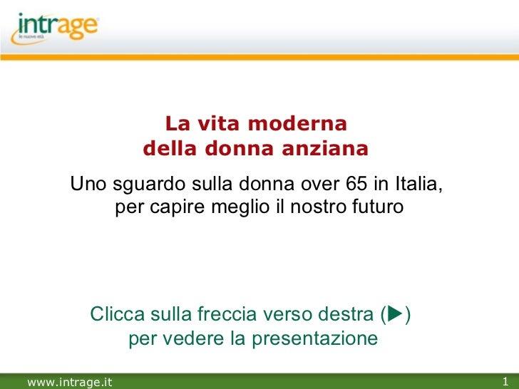 La vita moderna  della donna anziana  Uno sguardo sulla donna over 65 in Italia,  per capire meglio il nostro futuro Clicc...