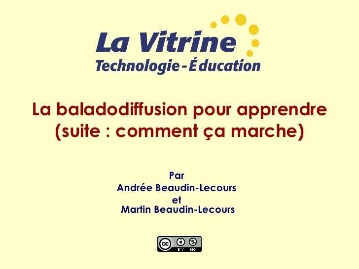 La baladodiffusion pour apprendre (suite : comment ça marche) Par  Andrée Beaudin-Lecours  et  Martin Beaudin-Lecours