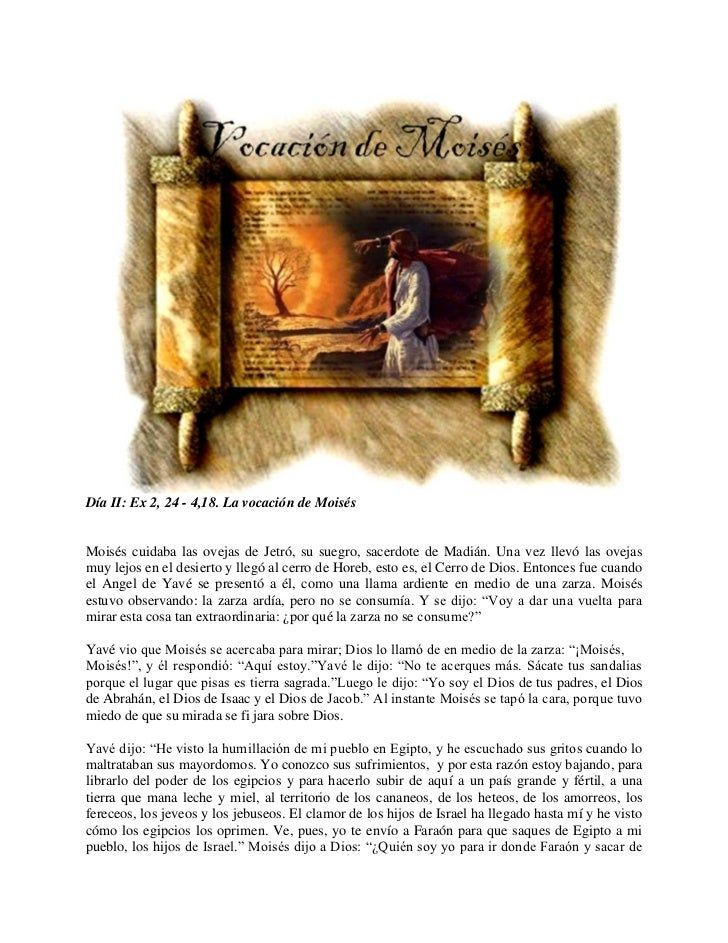 Día II: Ex 2, 24 - 4,18. La vocación de MoisésMoisés cuidaba las ovejas de Jetró, su suegro, sacerdote de Madián. Una vez ...