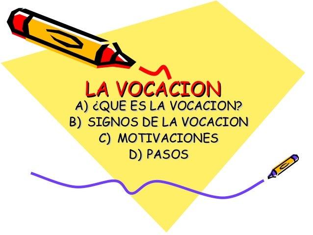 LA VOCACIONLA VOCACION A)A) ¿QUE ES LA VOCACION?¿QUE ES LA VOCACION? B)B) SIGNOS DE LA VOCACIONSIGNOS DE LA VOCACION C)C) ...