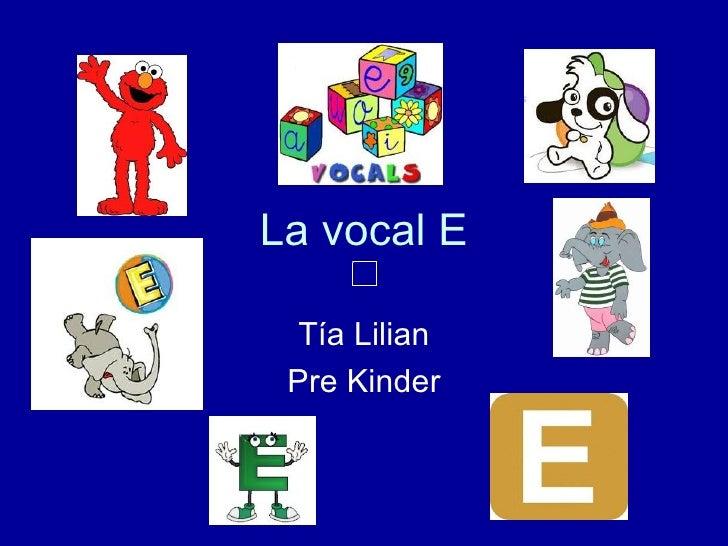 La vocal E Tía Lilian Pre Kinder