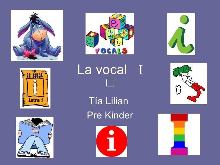 La vocal  I Tía Lilian  Pre Kinder