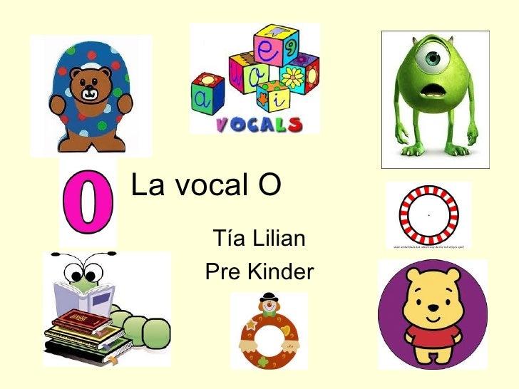 La vocal O  Tía Lilian Pre Kinder