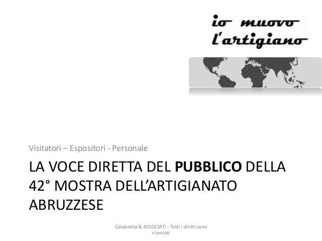 LA VOCE DIRETTA DEL PUBBLICO DELLA 42° MOSTRA DELL'ARTIGIANATO ABRUZZESE Visitatori – Espositori - Personale Calabretta & ...