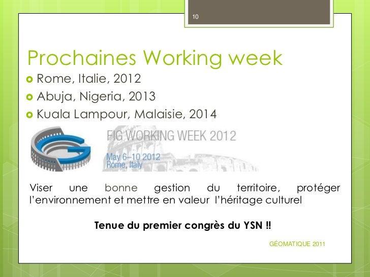 10Prochaines Working week Rome,  Italie, 2012 Abuja, Nigeria, 2013 Kuala Lampour, Malaisie, 2014Viser    une  bonne    ...