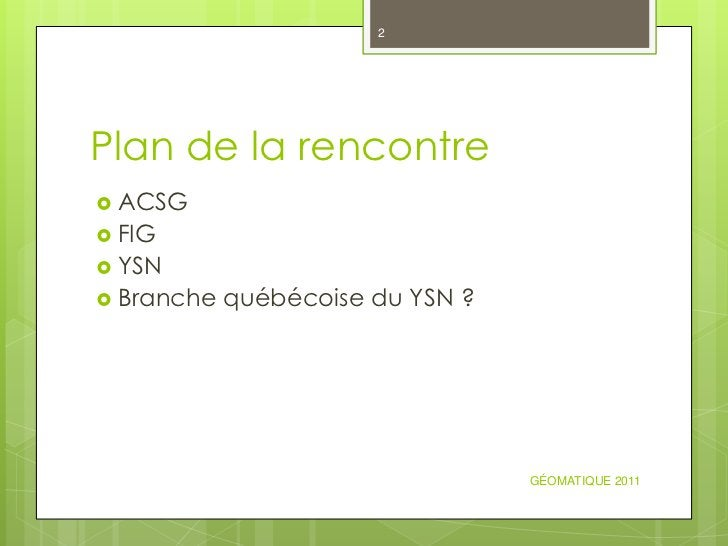 2Plan de la rencontre ACSG FIG YSN Branche   québécoise du YSN ?                                  GÉOMATIQUE 2011