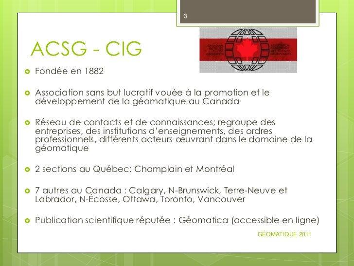 3ACSG - CIG   Fondée en 1882   Association sans but lucratif vouée à la promotion et le    développement de la géomatiqu...