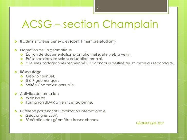 4     ACSG – section Champlain   8 administrateurs bénévoles (dont 1 membre étudiant)   Promotion de la géomatique     ...