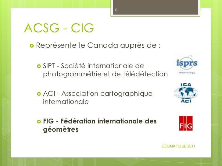 6ACSG - CIG Représente    le Canada auprès de :    SIPT - Société internationale de     photogrammétrie et de télédétect...