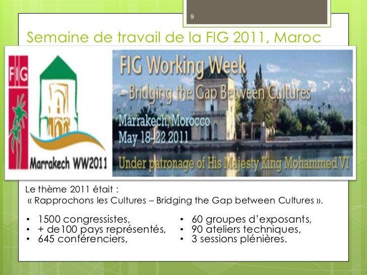 9Semaine de travail de la FIG 2011, MarocLe thème 2011 était : « Rapprochons les Cultures – Bridging the Gap between Cultu...