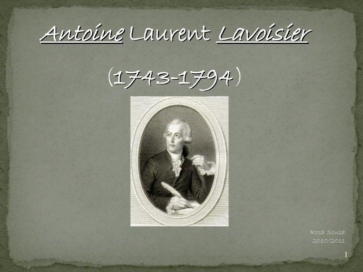Antoine Laurent Lavoisier     (1743-1794)                            Rosa Sousa                             2010/2011     ...