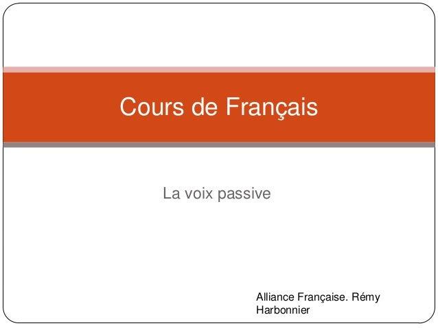 La voix passive Cours de Français Alliance Française. Rémy Harbonnier