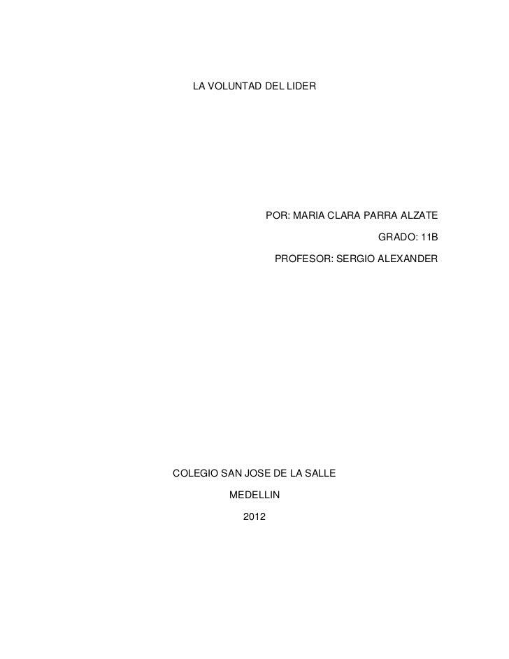 LA VOLUNTAD DEL LIDER                   POR: MARIA CLARA PARRA ALZATE                                     GRADO: 11B      ...