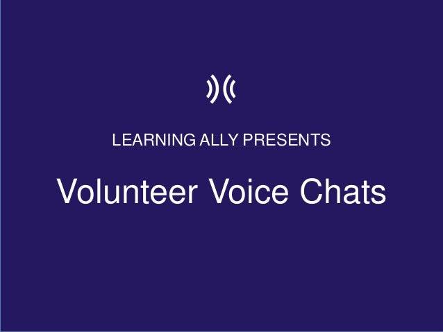LEARNING ALLY PRESENTS Volunteer Voice Chats