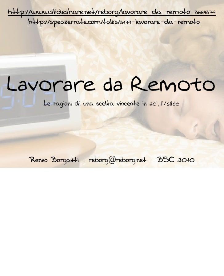 http://www.slideshare.net/reborg/lavorare-da-remoto-3664374      http://speakerrate.com/talks/3179-lavorare-da-remoto     ...