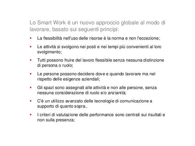 Lo Smart Work è un nuovo approccio globale al modo di lavorare, basato sui seguenti principi:  La flessibilità nell'uso d...