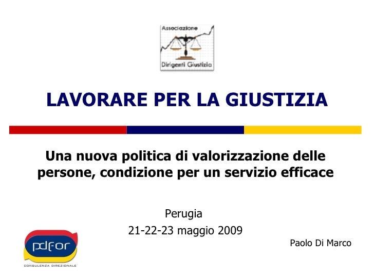 LAVORARE PER LA GIUSTIZIA Una nuova politica di valorizzazione delle persone, condizione per un servizio efficace Perugia ...