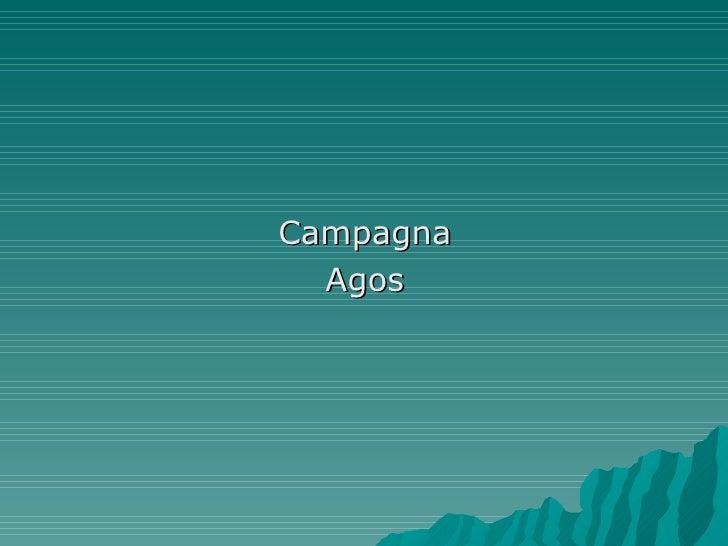 <ul><li>Campagna </li></ul><ul><li>Agos </li></ul>