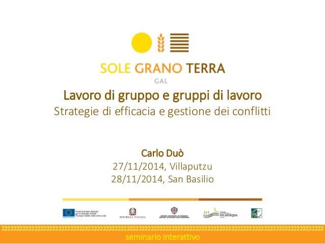 Lavoro di gruppo e gruppi di lavoro  Strategie di efficacia e gestione dei conflitti  Carlo Duò  27/11/2014, Villaputzu  2...