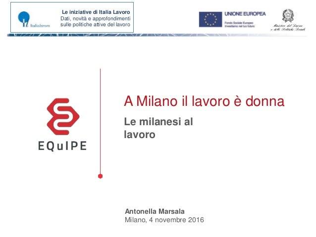 Le iniziative di Italia Lavoro Dati, novità e approfondimenti sulle politiche attive del lavoro A Milano il lavoro è donna...