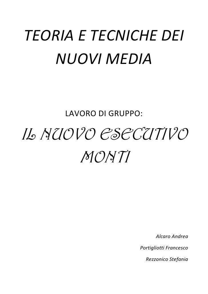TEORIA E TECNICHE DEI   NUOVI MEDIA     LAVORO DI GRUPPO:IL NUOVO ESECUTIVO       MONTI                             Alcaro...