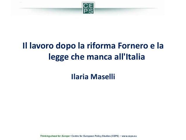 Il lavoro dopo la riforma Fornero e la        legge che manca allItalia                              Ilaria Maselli    Thi...