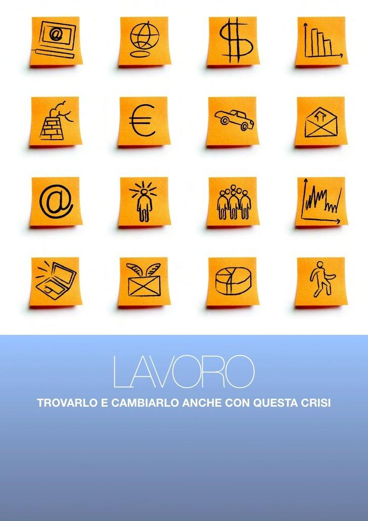 LAVORO TROVARLO E CAMBIARLO ANCHE CON QUESTA CRISI        LUCIANO CASSESE LE GUIDE DI WWW.PROFESSIONEFORMATORE.IT   1