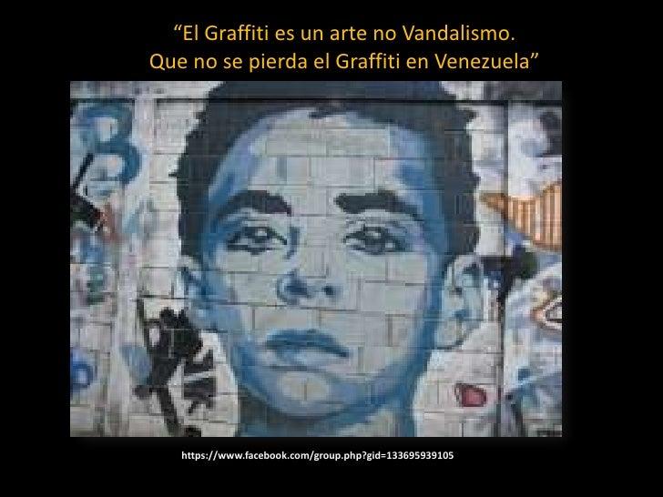 """""""El Graffiti es un arte no Vandalismo. Que no se pierda el Graffiti en Venezuela""""<br />https://www.facebook.com/group.php?..."""