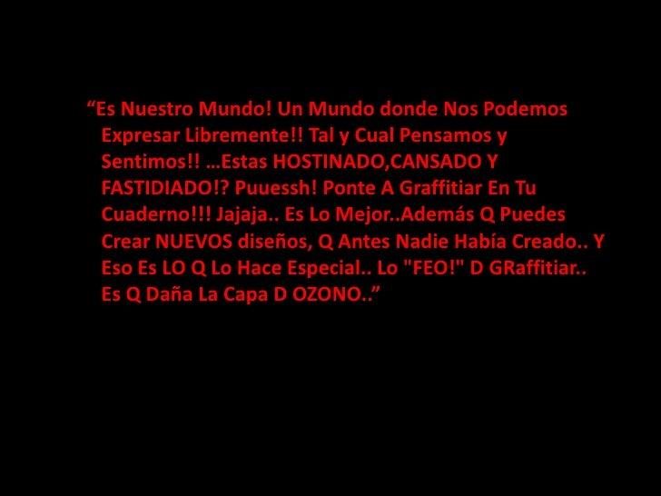 """""""Es Nuestro Mundo! Un Mundo donde Nos Podemos Expresar Libremente!! Tal y Cual Pensamos y Sentimos!! …Estas HOSTINADO,CA..."""
