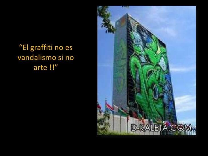 """El graffiti no es vandalismo si no arte !!""<br />https://www.facebook.com/group.php?gid=23253204115<br />"