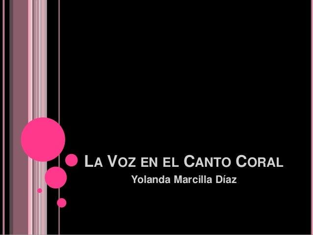 LA VOZ EN EL CANTO CORAL Yolanda Marcilla Díaz